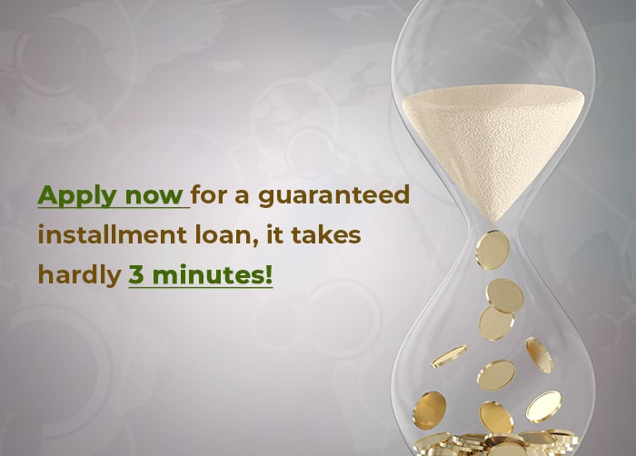 Apply now for a guaranteed installment loan, it takes hardly 3 minutes!