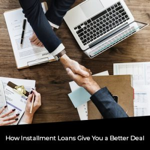 How Installment Loans Give You a Better Deal