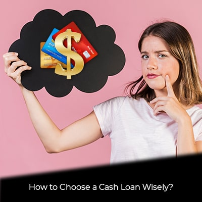 How to Choose a Cash Loan Wisely?