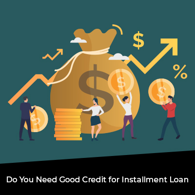 Do You Need Good Credit for Installment Loan