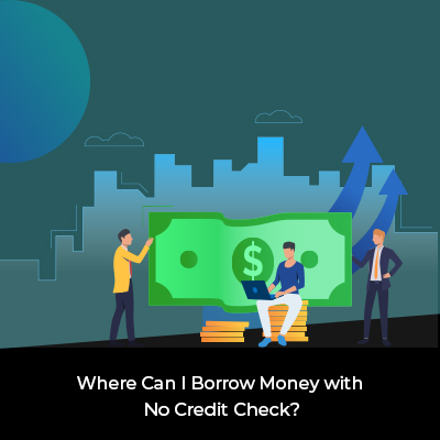 Where Can I Borrow Money with No Credit Check