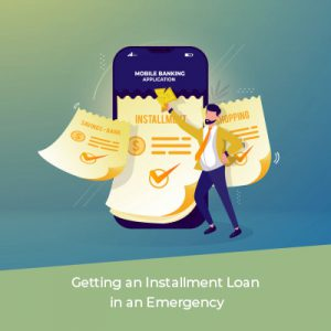 Getting an Installment Loan in an Emergency