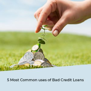 5 Most Common uses of Bad Credit Loans