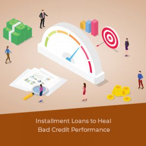 Installment Loans to Heal Bad Credit Performance