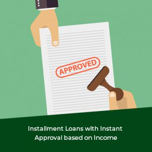 Installment-Loans-with-Instant-Approval-based-on-Income