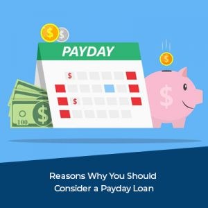 Why You Should Consider a Payday Loan